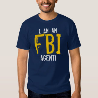 I, AM, AN FBI AGENT! TEES