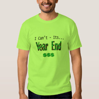 I Can't Its Year End Tshirts
