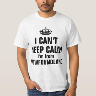 I can't keep calm I 'm from newfounland T Shirt