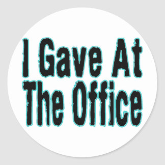 I Gave At The Office Round Sticker