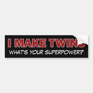 I MAKE TWINS, what's your superpower? Bumper Sticker