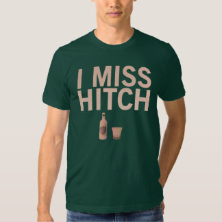 I Miss Hitch (light on dark) Shirts
