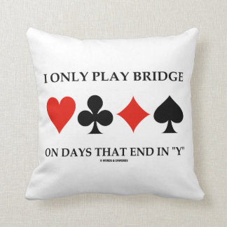 I Only Play Bridge On Days That End In Y Pillows