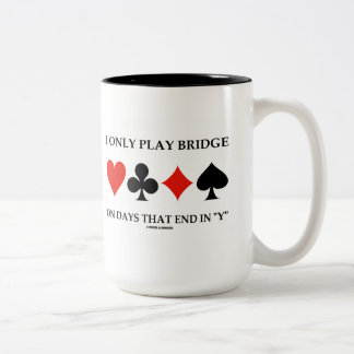 I Only Play Bridge On Days That End In Y Two-Tone Coffee Mug
