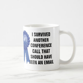 I survived another conference call that should hav classic white coffee mug