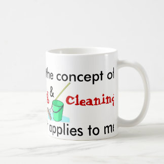 I Understand The Concept Of Cooking And Cleaning Classic White Coffee Mug