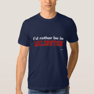 I'd Rather Be In Arlington Tshirt