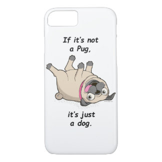 If It's Not a Pug, It's Just a Dog. iPhone 7 Case