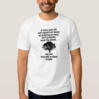 If trees gave off wifi signals we would be plantin tees