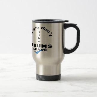 If you don't like drums Leave 15 Oz Stainless Steel Travel Mug