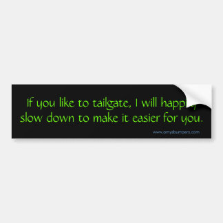 If you like to tailgate, I will Bumper Sticker