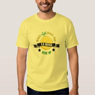 IfLife Gives You Lemons Give Up Tee Shirt