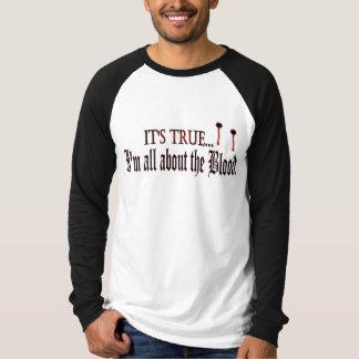 Il est vrai, je suis tout au sujet du sang tee shirt