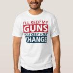 I'll Keep My Guns, You Keep Your Change Tshirt