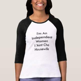 """""""I'm An Independent Woman I 'Aint Cho Housewife"""" Tshirts"""