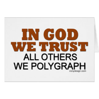 In God We Trust. All Others We Polygraph! Greeting Card