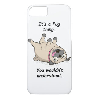 It's a Pug Thing. You Wouldn't Understand. iPhone 7 Case