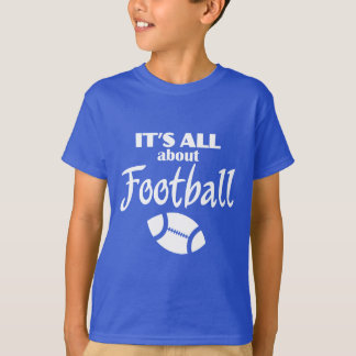 Its All About Football in White T-shirt