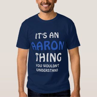 It's an aaron thing you wouldn't understand t-shirt