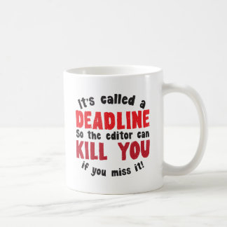 It's called a DEADLINE Classic White Coffee Mug