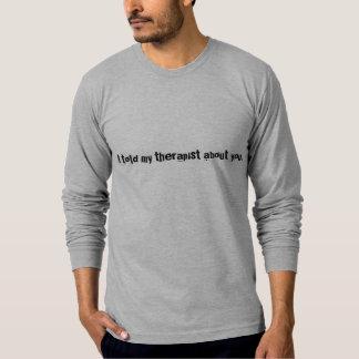 J'ai dit mon thérapeute au sujet de vous t shirts