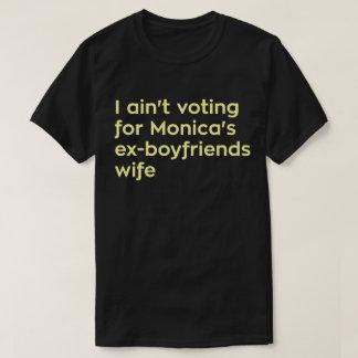 Je ne vote pas pour l'épouse des Ex-amis de Monica Tshirt