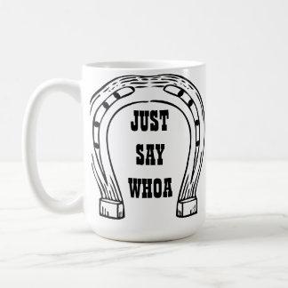 JUST SAY WHOA COFFEE MUG