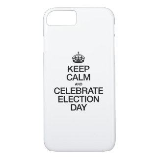 KEEP CALM AND CELEBRATE ELECTION DAY iPhone 7 CASE