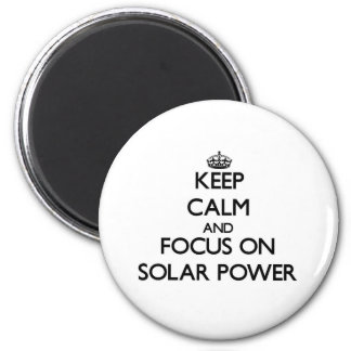 Keep Calm and focus on Solar Power 2 Inch Round Magnet