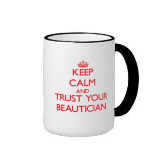 Keep Calm and Trust Your Beautician Ringer Coffee Mug