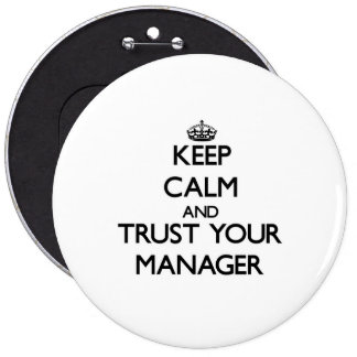 Keep Calm and Trust Your Manager 6 Inch Round Button