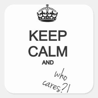 keep calm and who cares?! square sticker
