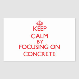 Keep Calm by focusing on Concrete