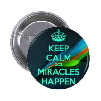 KEEP CALM COZ MIRACLES HAPPEN 2 INCH ROUND BUTTON