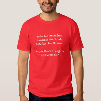Lefse for BreakfastSardines for LunchLutefisk f... Tee Shirts