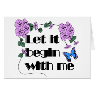 Let It Begin With Me Greeting Card