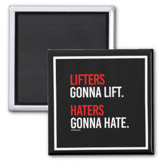 Lifters gonna lift - Haters gonna hate -   Girl Fi Square Magnet