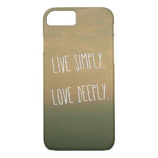 """""""Live Simply. Love Deeply"""" Inspirational Quote iPhone 7 Case"""