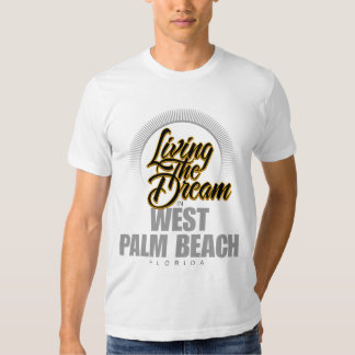 Living The Dream in West Palm Beach T-shirts