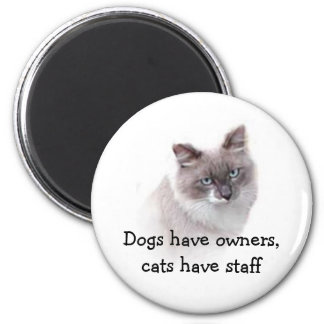 Magnet - Dogs have owners, cats have staff