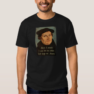 Martin Luther Here I Stand Quotation T-shirts