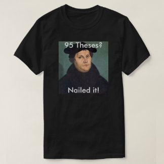 Martin Luther Nailing it! Shirts