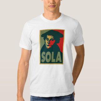 """Martin Luther """"Sola"""" Poster Tee Shirts"""