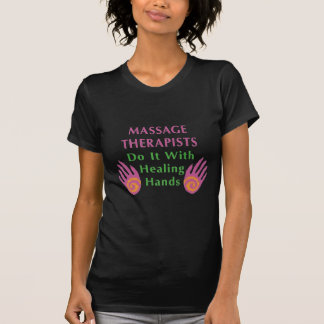 Massage Therapists Do It With Healing hands Tshirts