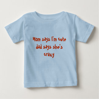 Mom says I'm cute dad says she's crazy T-shirt