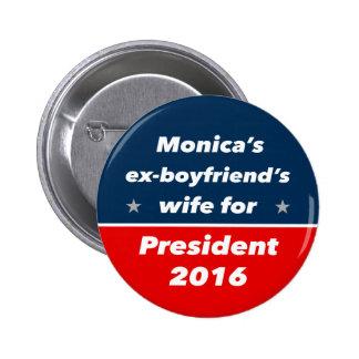 """""""MONICA'S EX-BOYFRIEND'S WIFE FOR PRESIDENT 2016"""" 2 INCH ROUND BUTTON"""