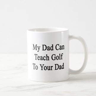 My Dad Can Teach Golf To Your Dad Classic White Coffee Mug