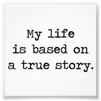 My Life Is Based on a True Story Photo Art