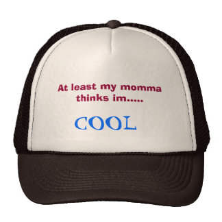 My momma thinks in cool har trucker hat