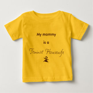 My mommy is a Feminist Housewife T Shirts